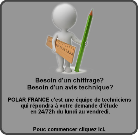 besoin d'un chiffrage? d'un avis technique, POLAR FRANCE c'est une équipe de techniciens qui répondra à votre demande d'étude en 24/72 du lundi au vendredi.